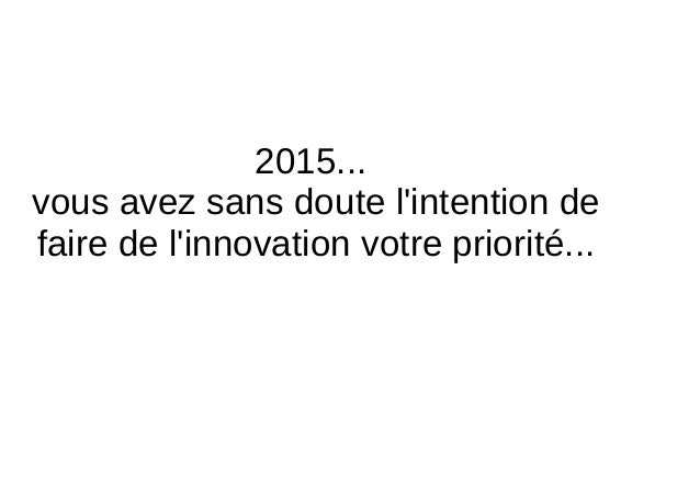 2015...! vous!avez!sans!doute!l'intention!de! faire!de!l'innovation!votre!priorité...