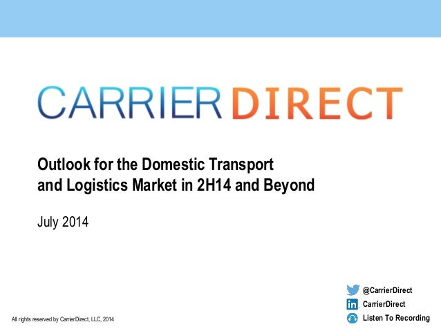 All rights reserved by CarrierDirect, LLC, 2014 Outlook for the Domestic Transport and Logistics Market in 2H14 and Beyond...