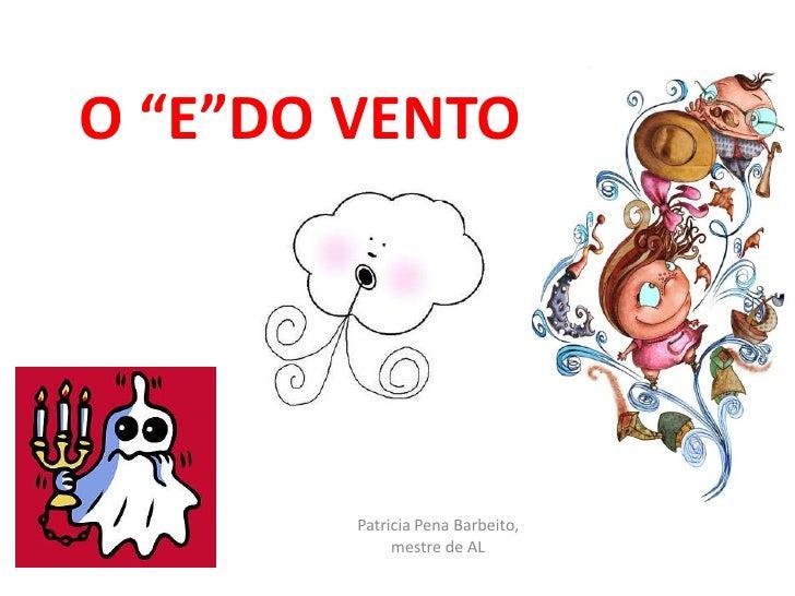 """O """"E""""DO VENTO<br />Patricia Pena Barbeito, mestre de AL<br />"""