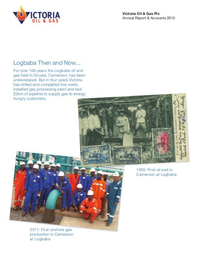 Victoria Oil & Gas Plc Annual Report & Accounts 2013  Logbaba Then and Now... For over 100 years the Logbaba oil and gas f...
