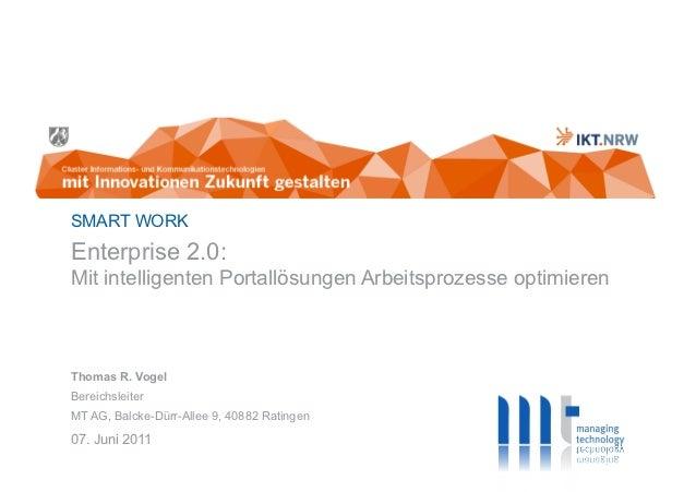 SMART WORKEnterprise 2.0:Mit intelligenten Portallösungen Arbeitsprozesse optimierenThomas R. VogelBereichsleiterMT AG, Ba...