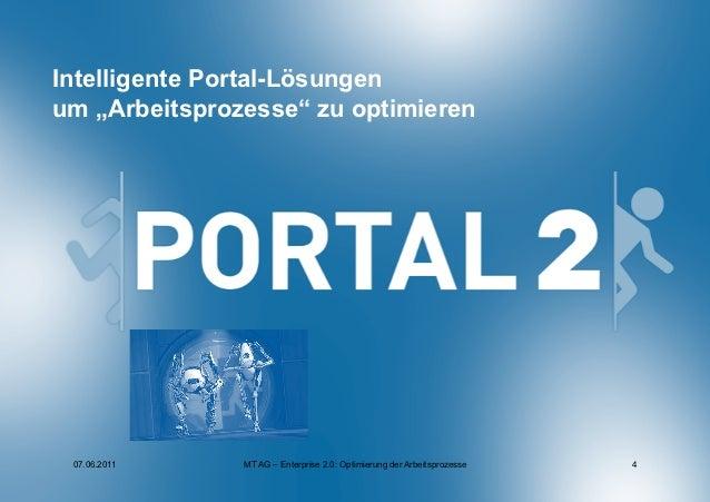 """Intelligente Portal-Lösungenum """"Arbeitsprozesse"""" zu optimieren 07.06.2011    MT AG – Enterprise 2.0: Optimierung der Arbei..."""