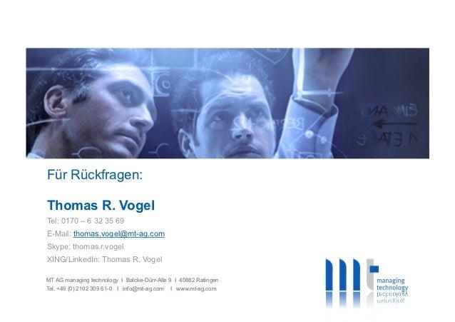 Für Rückfragen:Thomas R. VogelTel: 0170 – 6 32 35 69E-Mail: thomas.vogel@mt-ag.comSkype: thomas.r.vogelXING/LinkedIn: Thom...