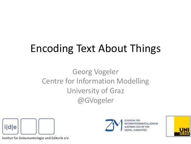 Encoding Text About Things Georg Vogeler Centre for Information Modelling University of Graz @GVogeler Institut für Dokume...