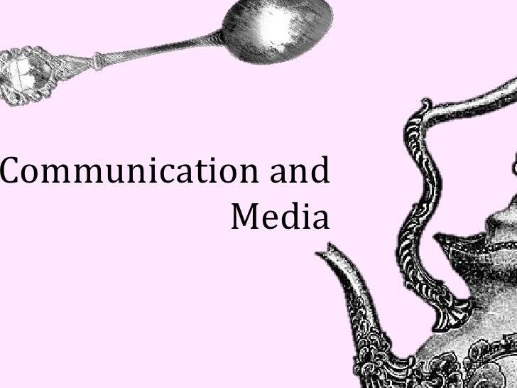 Communication and            Media
