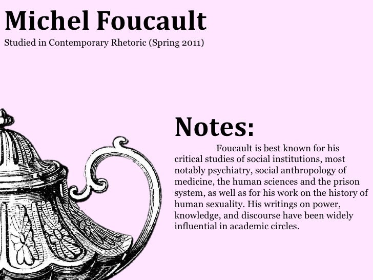 Michel FoucaultStudied in Contemporary Rhetoric (Spring 2011)                                       Notes:                ...