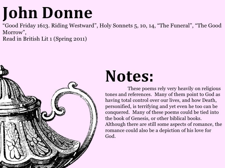 John Donne―Good Friday 1613. Riding Westward‖, Holy Sonnets 5, 10, 14, ―The Funeral‖, ―The GoodMorrow‖,Read in British Lit...