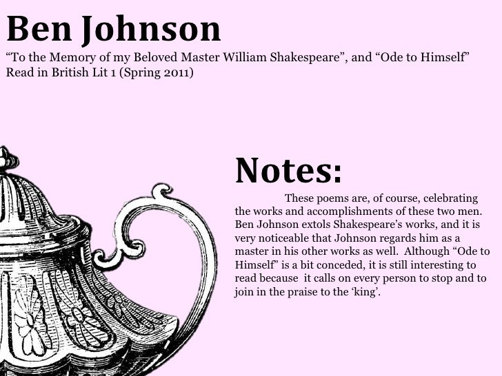 Ben Johnson―To the Memory of my Beloved Master William Shakespeare‖, and ―Ode to Himself‖Read in British Lit 1 (Spring 201...