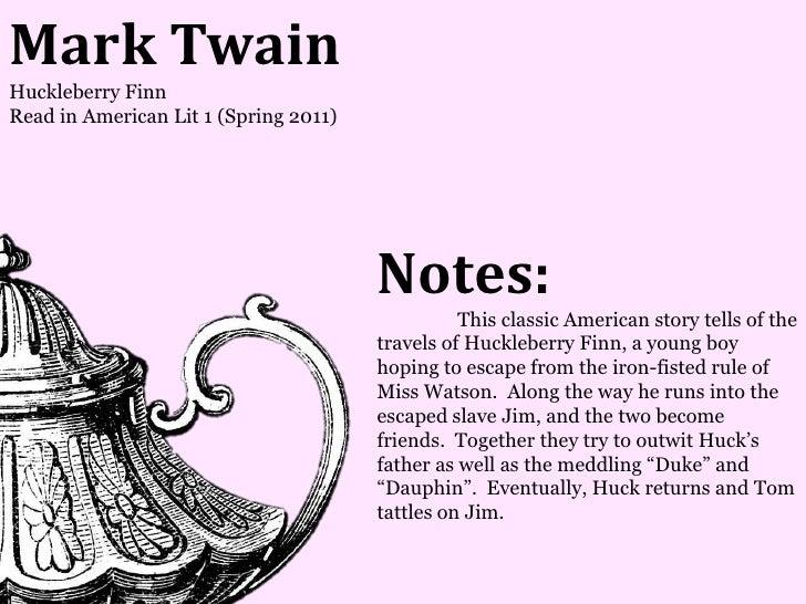 Mark TwainHuckleberry FinnRead in American Lit 1 (Spring 2011)                                       Notes:               ...