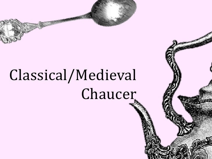 Classical/Medieval          Chaucer