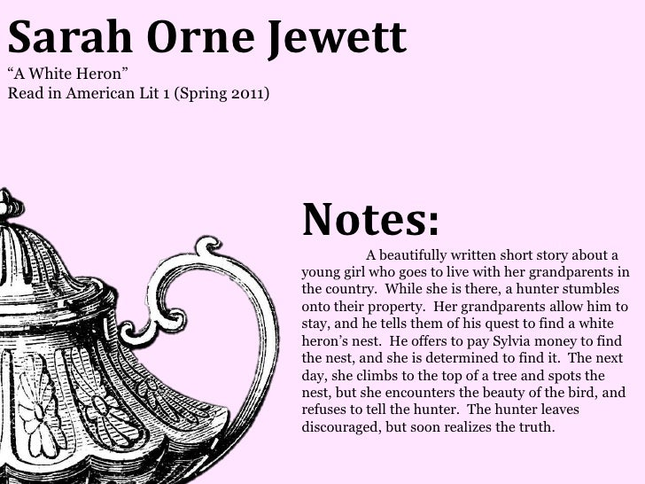 Sarah Orne Jewett―A White Heron‖Read in American Lit 1 (Spring 2011)                                       Notes:         ...