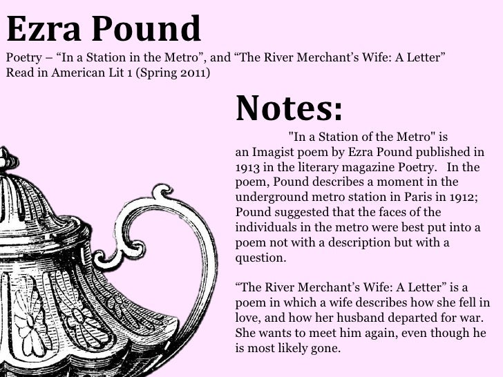 Ezra PoundPoetry – ―In a Station in the Metro‖, and ―The River Merchant's Wife: A Letter‖Read in American Lit 1 (Spring 20...