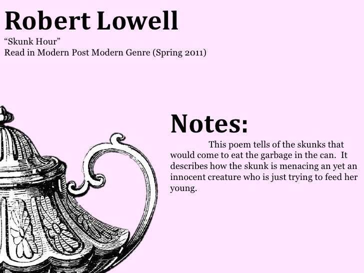 Robert Lowell―Skunk Hour‖Read in Modern Post Modern Genre (Spring 2011)                                     Notes:        ...