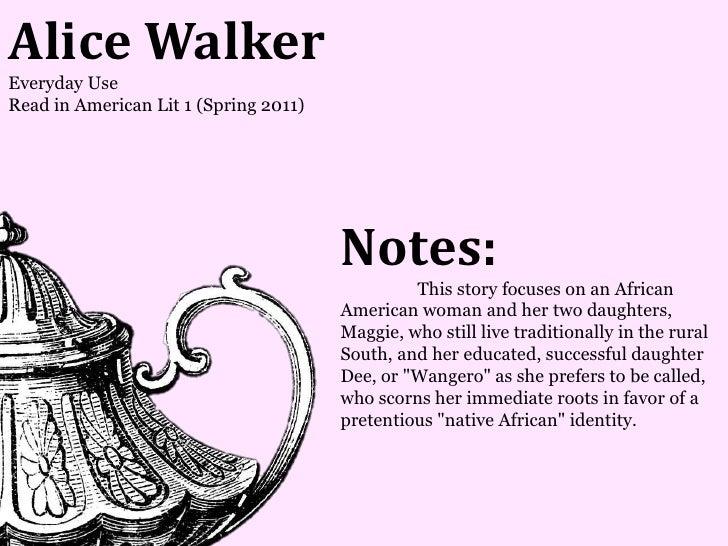 Alice WalkerEveryday UseRead in American Lit 1 (Spring 2011)                                       Notes:                 ...