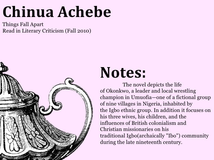 Chinua AchebeThings Fall ApartRead in Literary Criticism (Fall 2010)                                         Notes:       ...