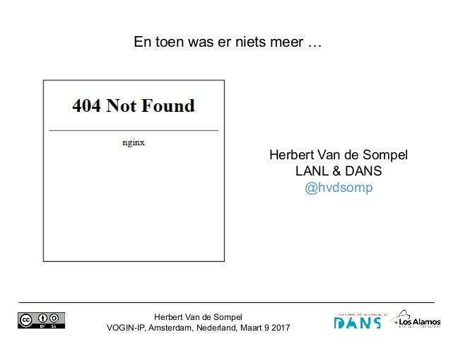 Herbert Van de Sompel VOGIN-IP, Amsterdam, Nederland, Maart 9 2017 Herbert Van de Sompel LANL & DANS @hvdsomp...