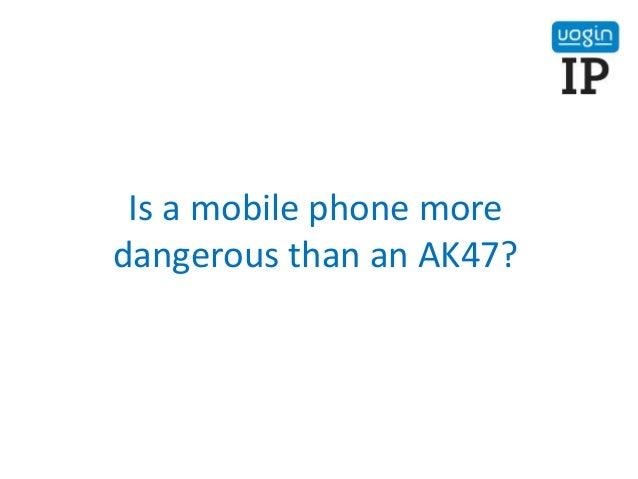 Is a mobile phone more dangerous than an AK47?