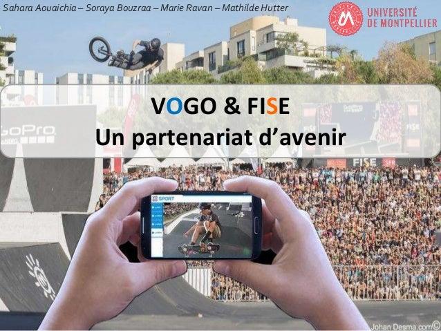 VOGO & FISE Un partenariat d'avenir Sahara Aouaichia – Soraya Bouzraa – Marie Ravan – Mathilde Hutter