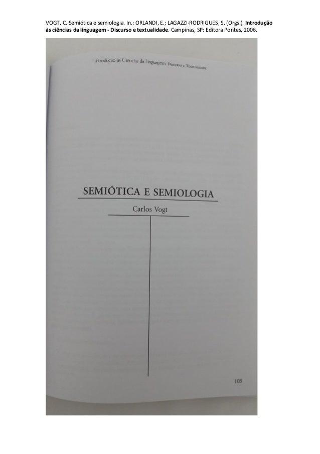 VOGT, C. Semiótica e semiologia. In.: ORLANDI, E.; LAGAZZI-RODRIGUES, S. (Orgs.). Introdução às ciências da linguagem - Di...