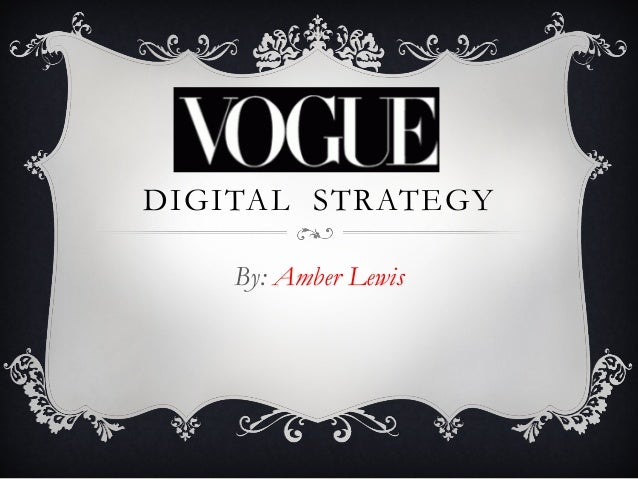 DIGITAL STRATEGY By: Amber Lewis