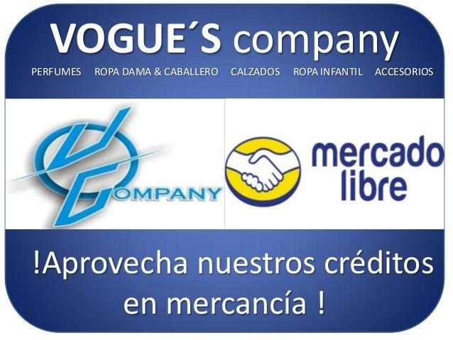 VOGUE´S companyPERFUMES ROPA DAMA & CABALLERO CALZADOS ROPA INFANTIL ACCESORIOS !Aprovecha nuestros créditos en mercancía !