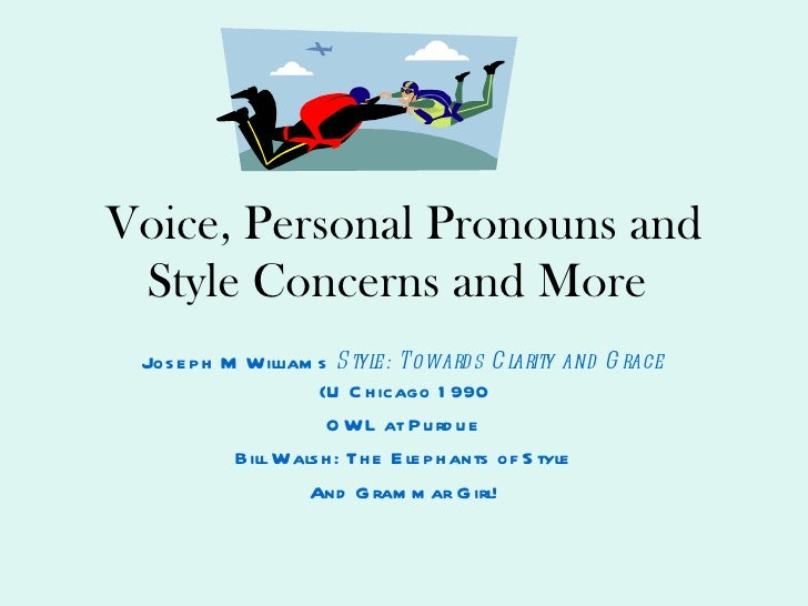 Voice, Personal Pronouns and Style Concerns and More   Joseph M Williams  Style: Towards Clarity and Grace  (U Chicago 199...