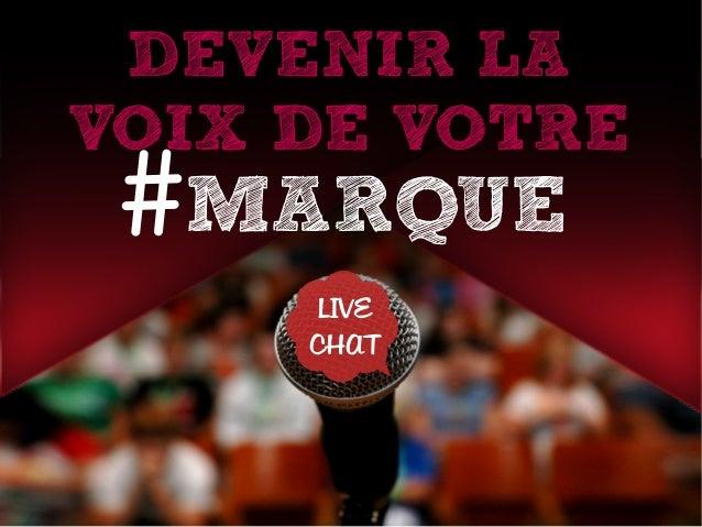 DEVENIR LA VOIX DE VOTRE #MARQUE LIVE CHAT