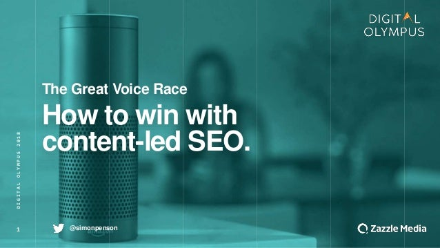 1 The Great Voice Race How to win with content-led SEO. @simonpenson DIGITALOLYMPUS2018