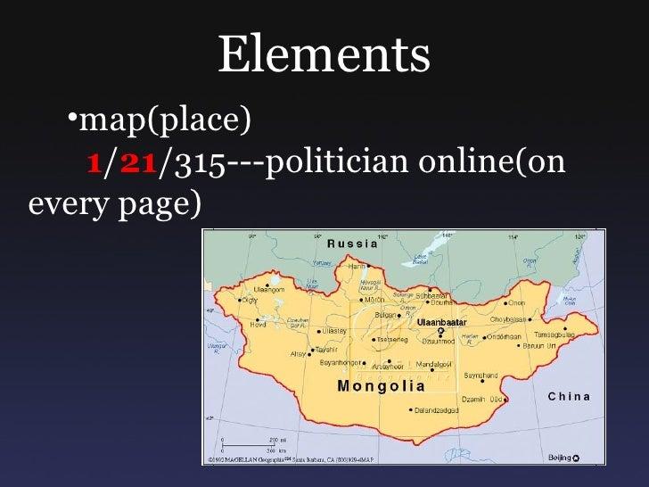 Elements <ul><ul><li>map(place) </li></ul></ul><ul><li>1 / 21 /315---politician online(on every page) </li></ul>