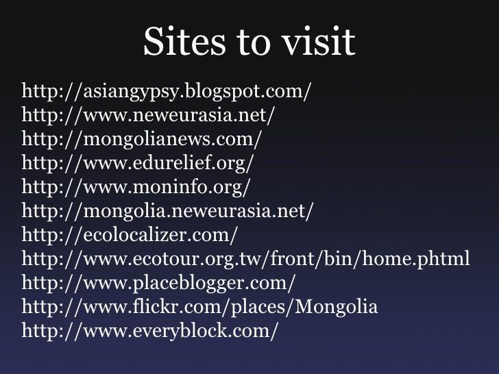 Sites to visit <ul><li>http://asiangypsy.blogspot.com/ </li></ul><ul><li>http://www.neweurasia.net/ </li></ul><ul><li>http...
