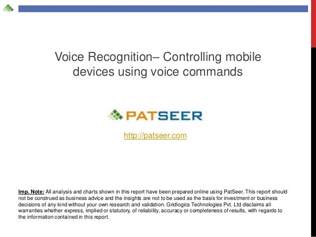 Voice Recognition– Controlling mobile devices using voice commands http://patseer.com Imp. Note: All analysis and charts s...