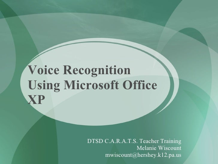 Voice Recognition Using Microsoft Office XP DTSD C.A.R.A.T.S. Teacher Training Melanie Wiscount [email_address]