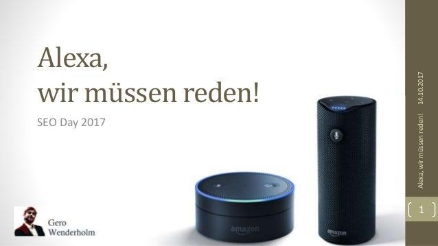 Alexa, wir müssen reden! SEO Day 2017 14.10.2017Alexa,wirmüssenreden! 1