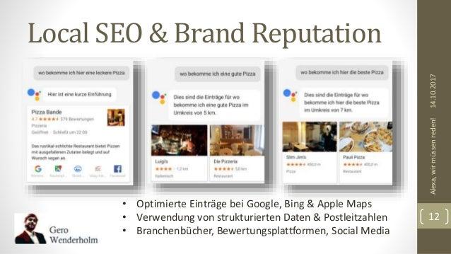 Local SEO & Brand Reputation 14.10.2017Alexa,wirmüssenreden! 12 • Optimierte Einträge bei Google, Bing & Apple Maps • Verw...
