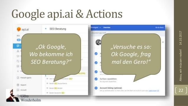 """Google api.ai & Actions 14.10.2017Alexa,wirmüssenreden! 22 """"Ok Google, Wo bekomme ich SEO Beratung?"""" """"Versuche es so: Ok G..."""