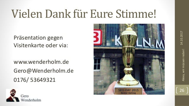 Vielen Dank für Eure Stimme! Präsentation gegen Visitenkarte oder via: www.wenderholm.de Gero@Wenderholm.de 0176/ 53649321...