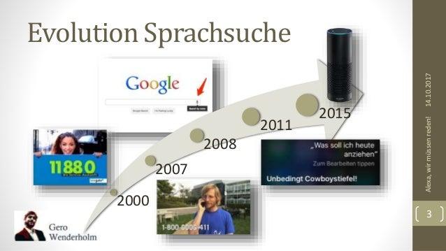 2000 2007 2008 2011 2015 Evolution Sprachsuche 14.10.2017Alexa,wirmüssenreden! 3