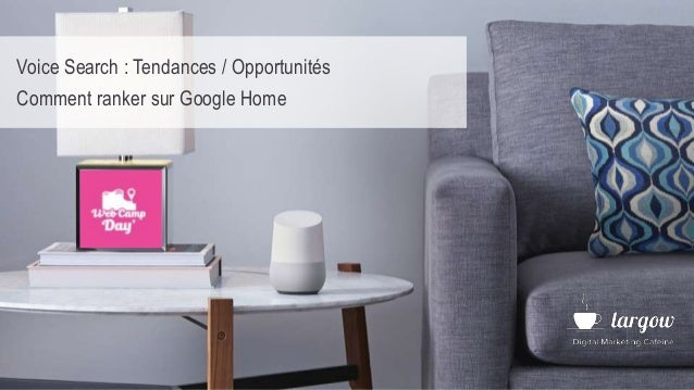Voice Search : Tendances / Opportunités Comment ranker sur Google Home