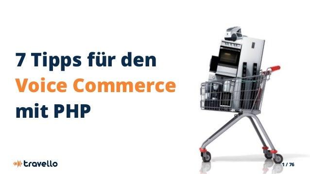1 / 76 7 Tipps für den Voice Commerce mit PHP