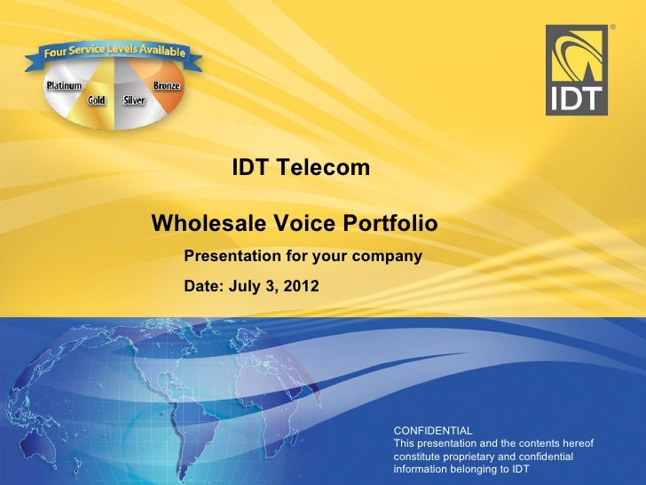 IDT TelecomWholesale Voice Portfolio  Presentation for your company  Date: July 3, 2012                           CONFIDEN...
