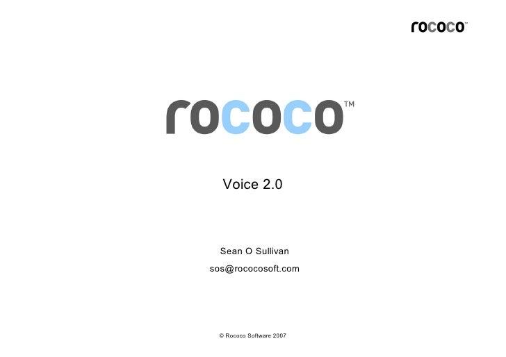 Voice 2.0      Sean O Sullivan sos@rococosoft.com      © Rococo Software 2007