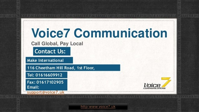 Voice7 Communication Call Global, Pay Local Make International Phone Call's Fax: 01617102905 Email: support@voice7.uk Cont...