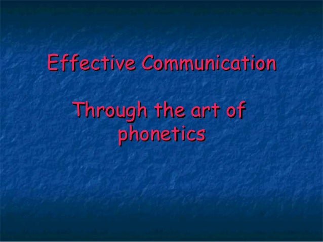 Effective Communication  Through the art of      phonetics