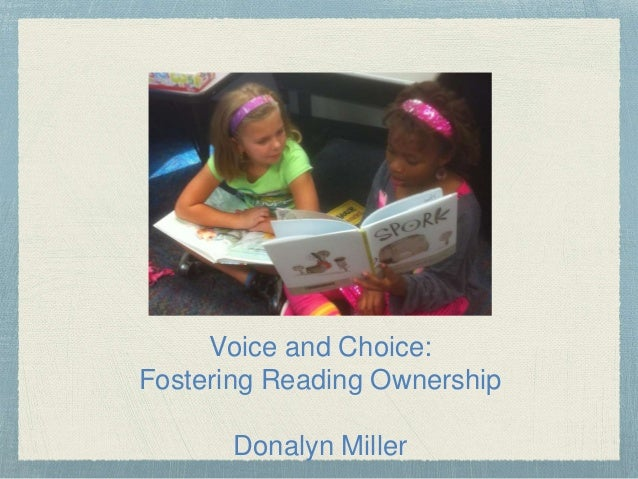Voice and Choice: Fostering Reading Ownership Donalyn Miller