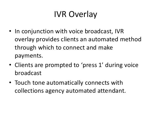 IVR Overlay • In conjunction with voice broadcast, IVR overlay provides clients an automated method through which to conne...