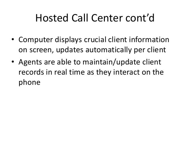 Hosted Call Center cont'd • Computer displays crucial client information on screen, updates automatically per client • Age...