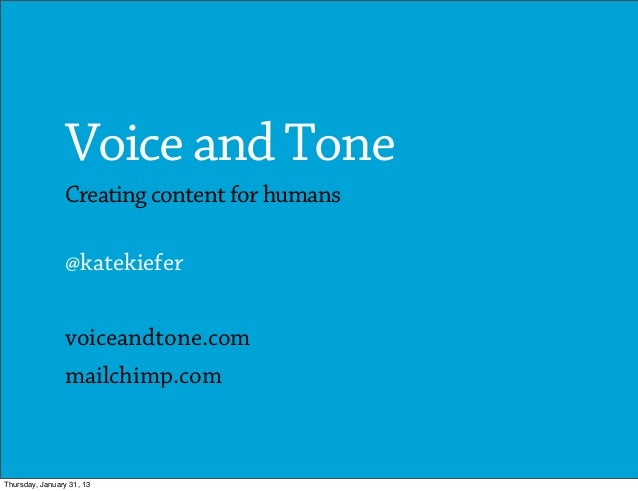 Voice and Tone                Creating content for humans                @katekiefer                voiceandtone.com      ...