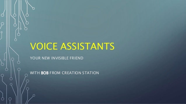 VOICE ASSISTANTS YOUR NEW INVISIBLE FRIEND WITH BOB FROM CREATION STATION