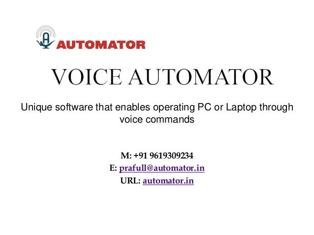 M: +91 9619309234 E: prafull@automator.in URL: automator.in Unique software that enables operating PC or Laptop through vo...