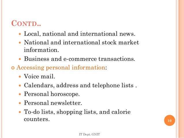 CONTD..  Local, national and international news.  National and international stock market information.  Business and e-...
